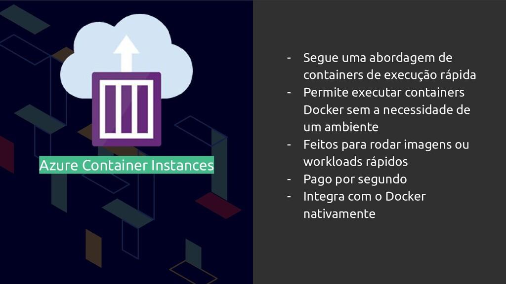 Azure Container Instances - Segue uma abordagem...