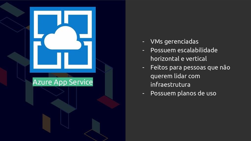 Azure App Service - VMs gerenciadas - Possuem e...