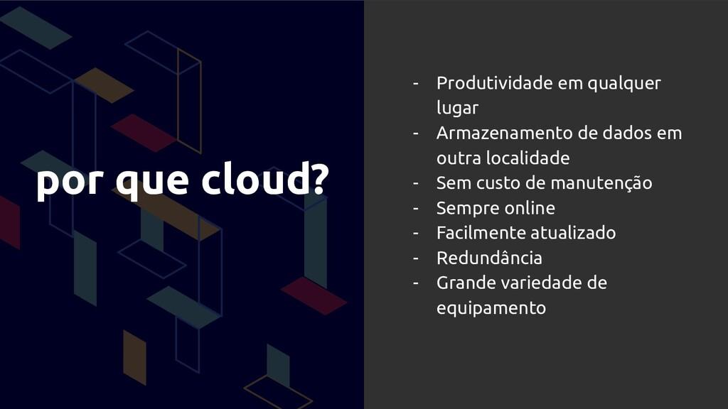 por que cloud? - Produtividade em qualquer luga...