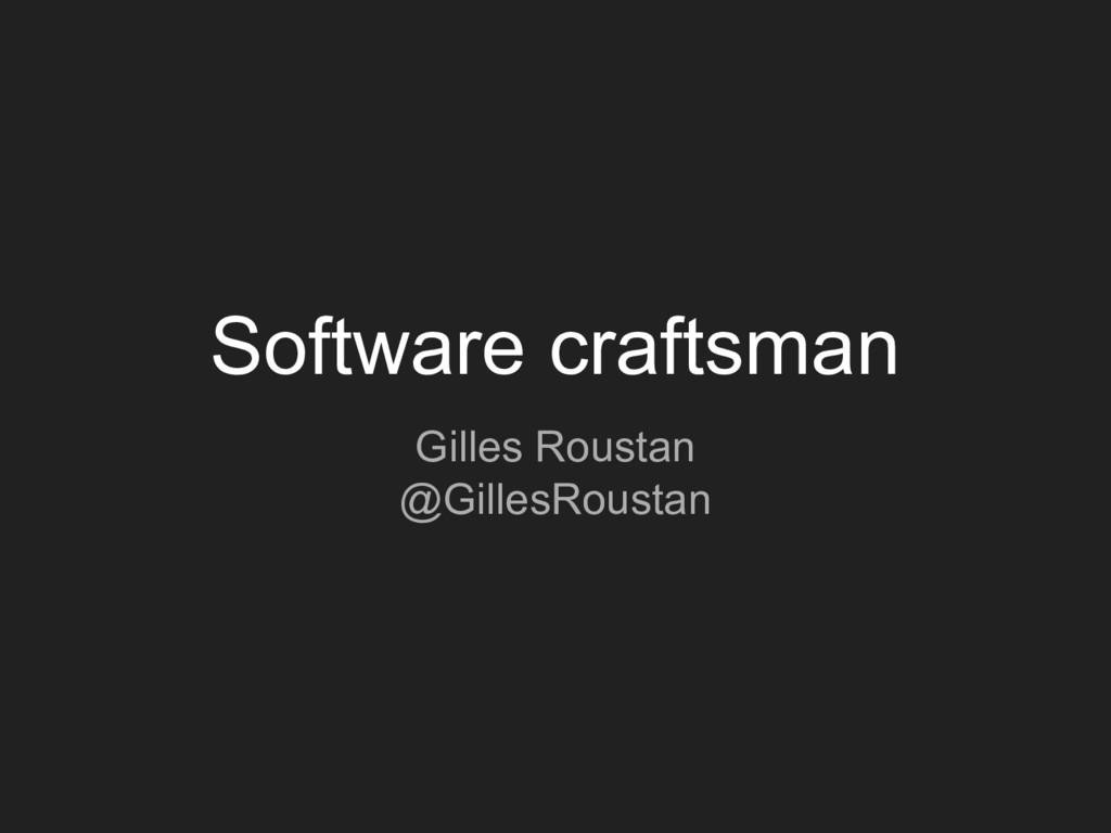 Software craftsman Gilles Roustan @GillesRoustan