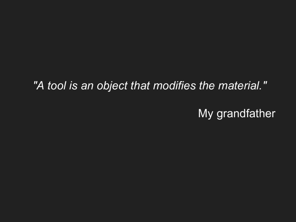 """A tool is an object that modifies the material..."