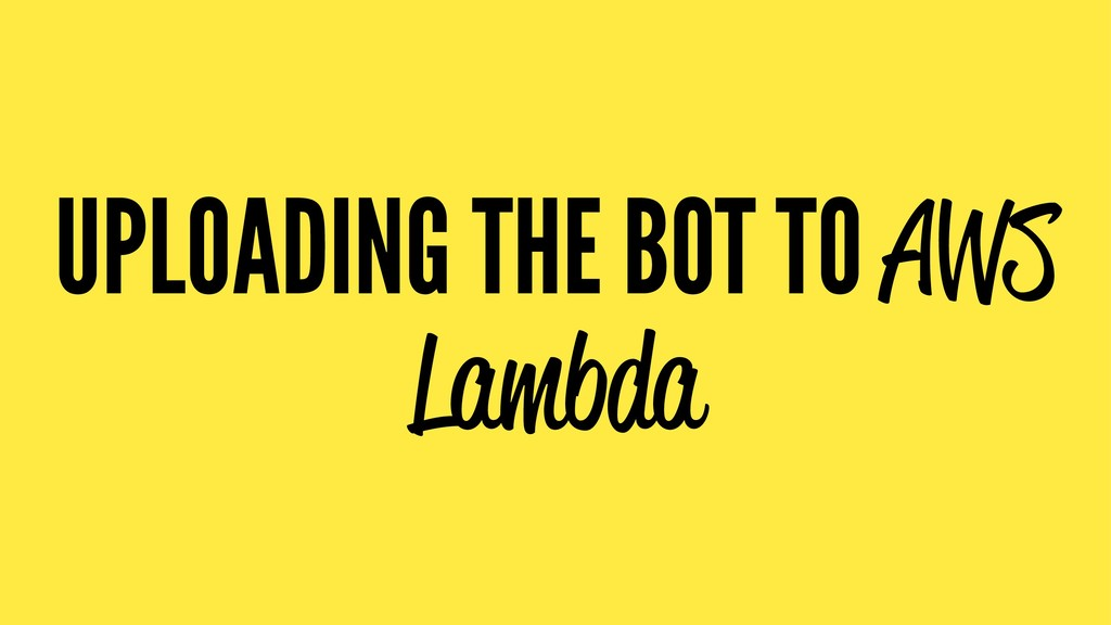 UPLOADING THE BOT TO AWS Lambda