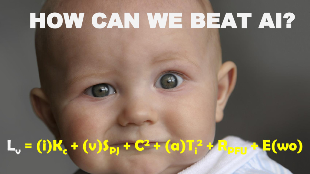 HOW CAN WE BEAT AI? L v = (i)K c + (v)S PJ + C2...