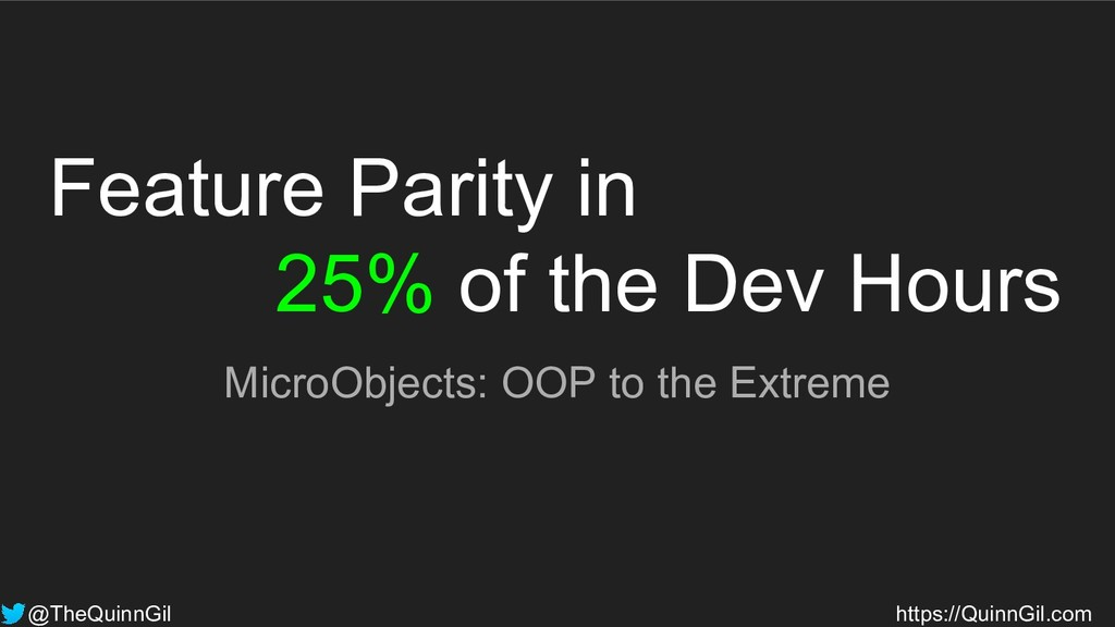 Feature Parity in 25% of the Dev Hours MicroObj...