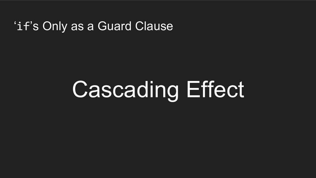 'if's Only as a Guard Clause Cascading Effect
