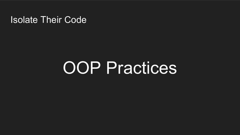 Isolate Their Code OOP Practices