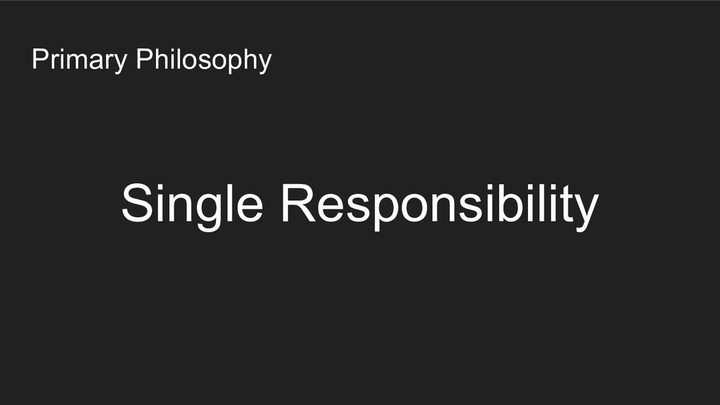 Primary Philosophy Single Responsibility