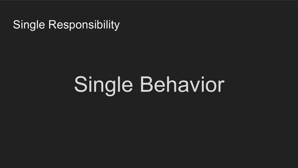 Single Responsibility Single Behavior