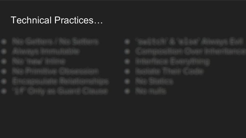 Technical Practices… ● No Getters / No Setters ...