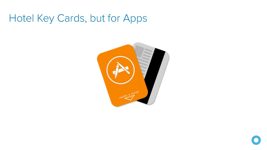 Hotel Key Cards, but for Apps