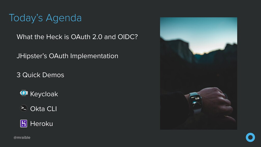 @mraible Today's Agenda What the Heck is OAuth ...