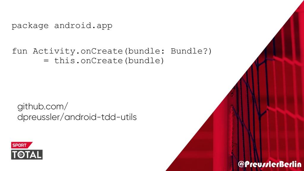 @PreusslerBerlin package android.app fun Activi...