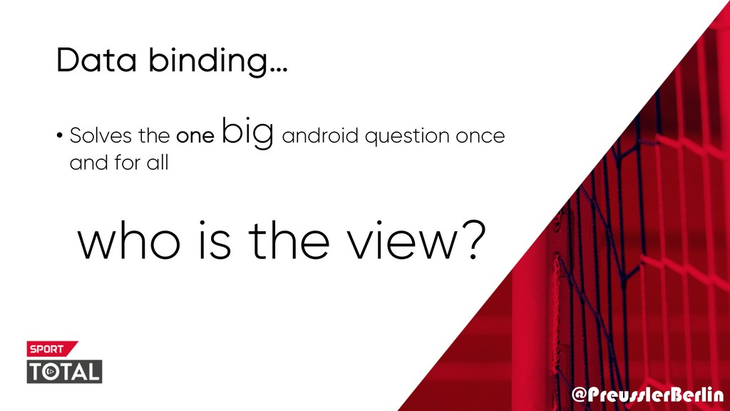 @PreusslerBerlin Data binding… who is the view?...