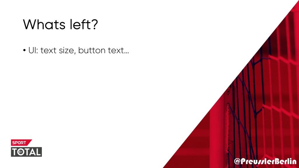 @PreusslerBerlin Whats left? • UI: text size, b...