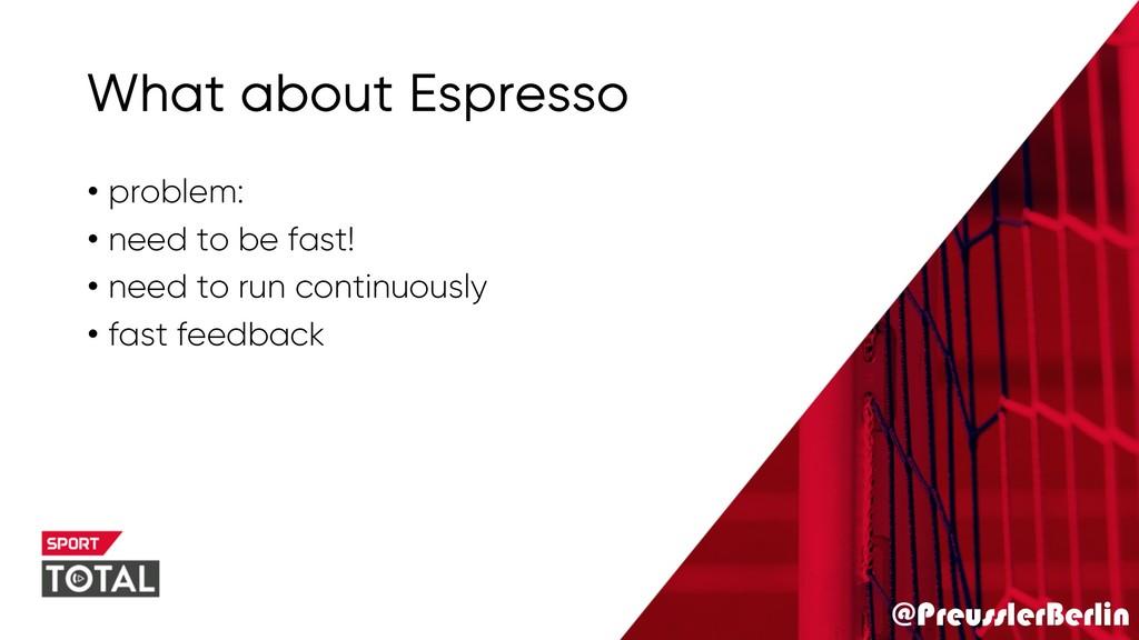 @PreusslerBerlin What about Espresso • problem:...