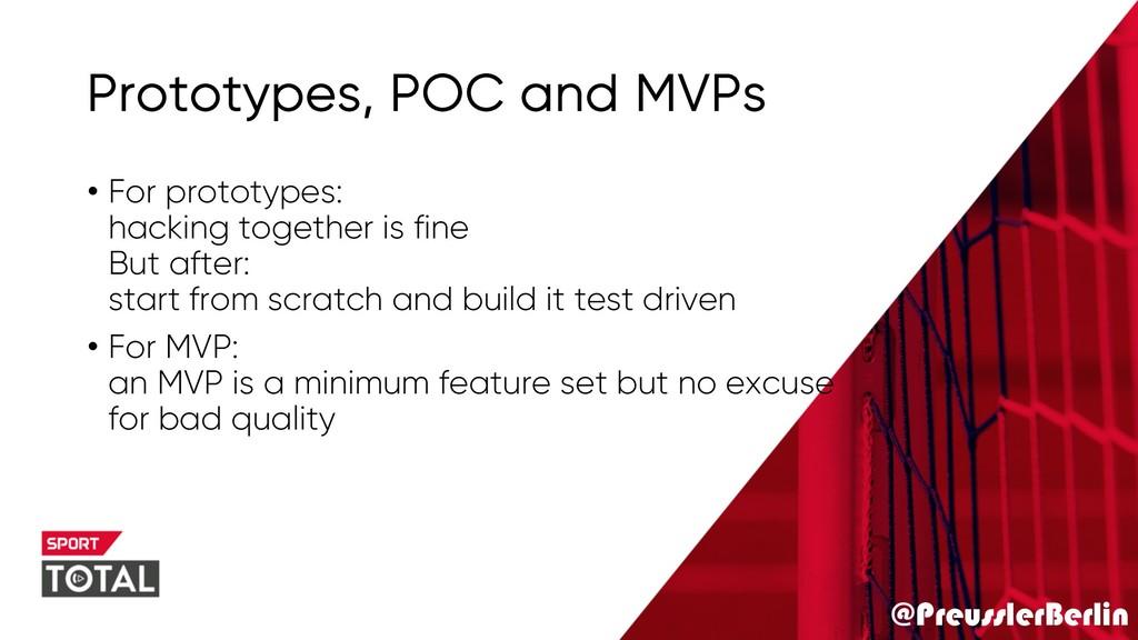 @PreusslerBerlin Prototypes, POC and MVPs • For...
