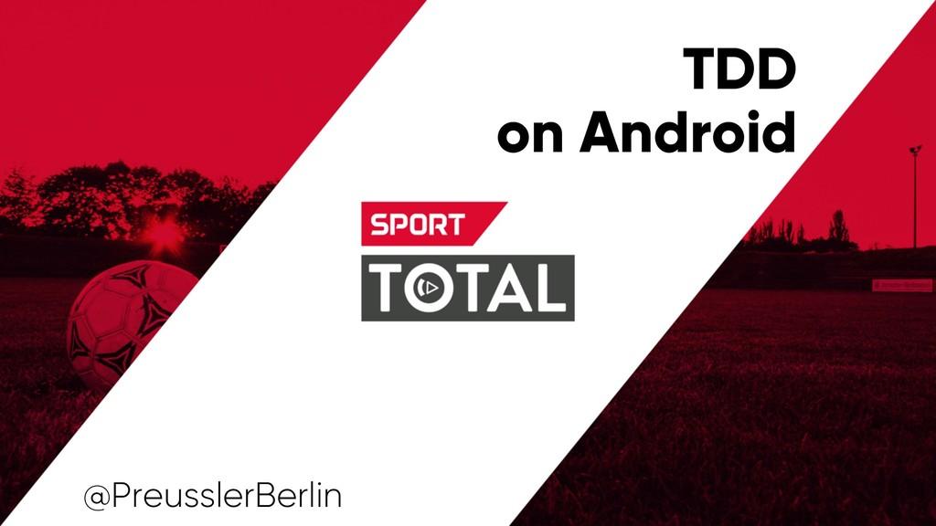 TDD on Android @PreusslerBerlin