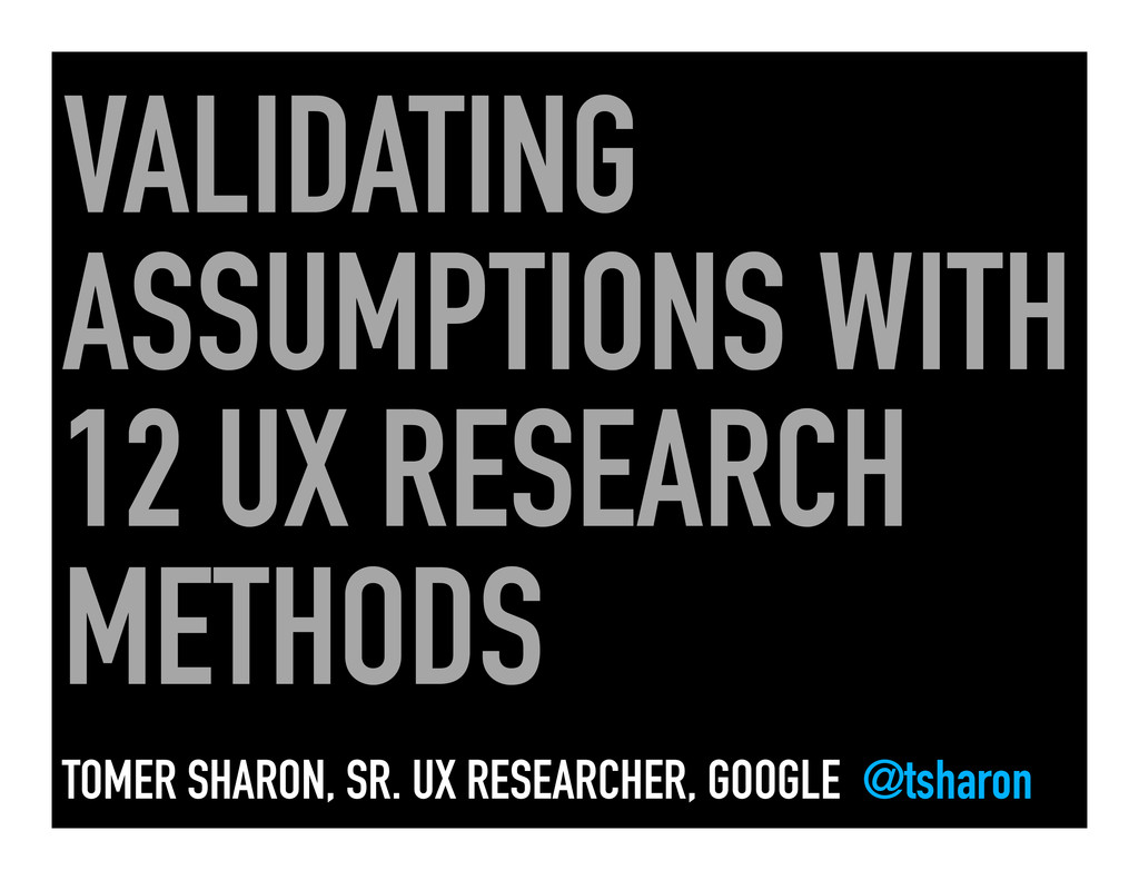 VALIDATING ASSUMPTIONS WITH 12 UX RESEARCH METH...