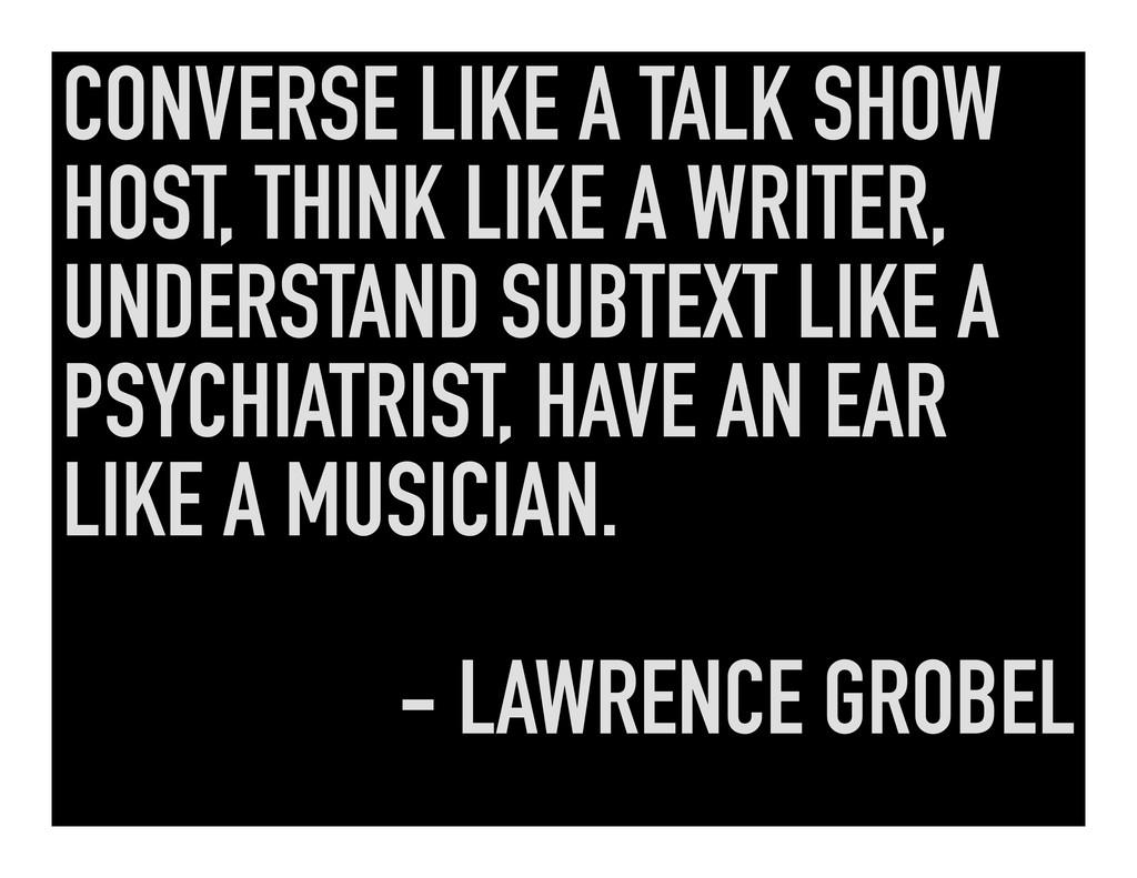 CONVERSE LIKE A TALK SHOW HOST, THINK LIKE A WR...
