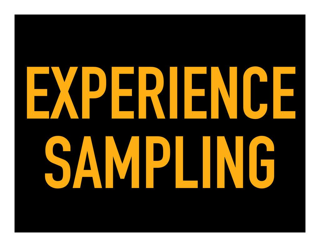 EXPERIENCE SAMPLING