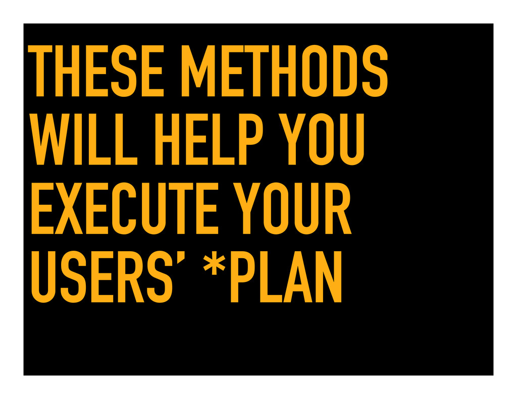 THESE METHODS WILL HELP YOU EXECUTE YOUR USERS'...