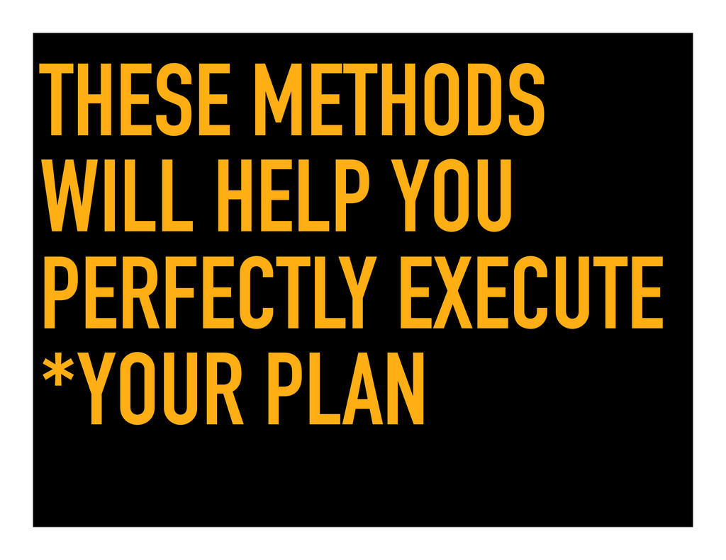 THESE METHODS WILL HELP YOU PERFECTLY EXECUTE *...