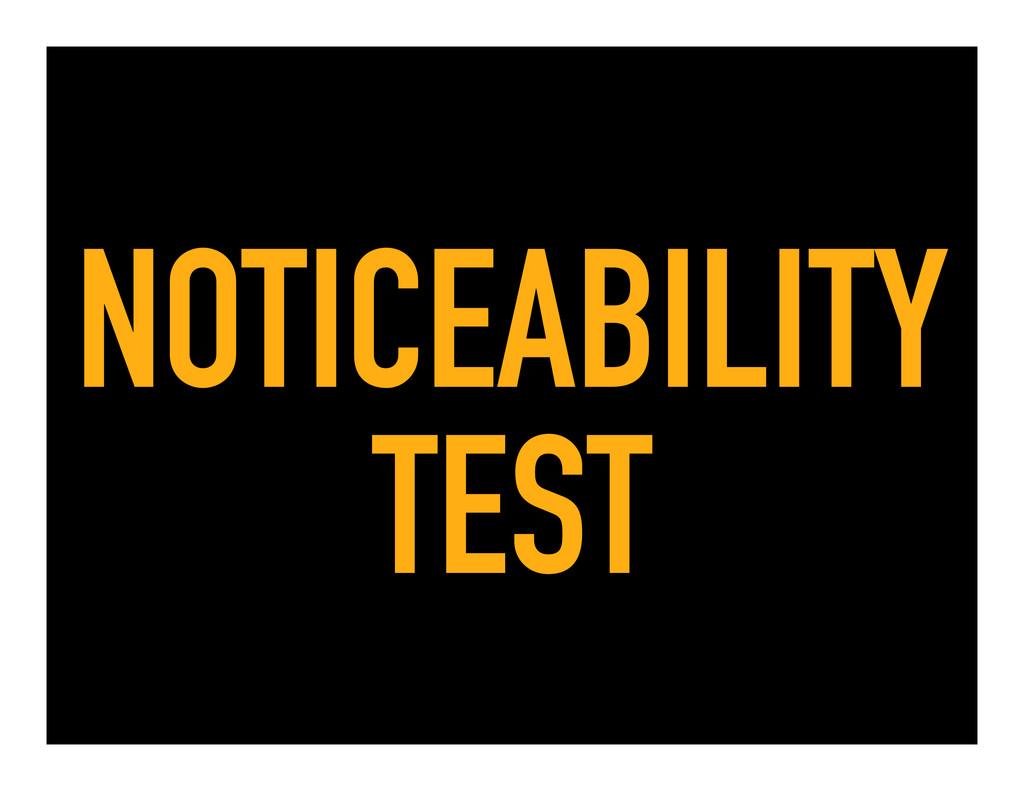 NOTICEABILITY TEST
