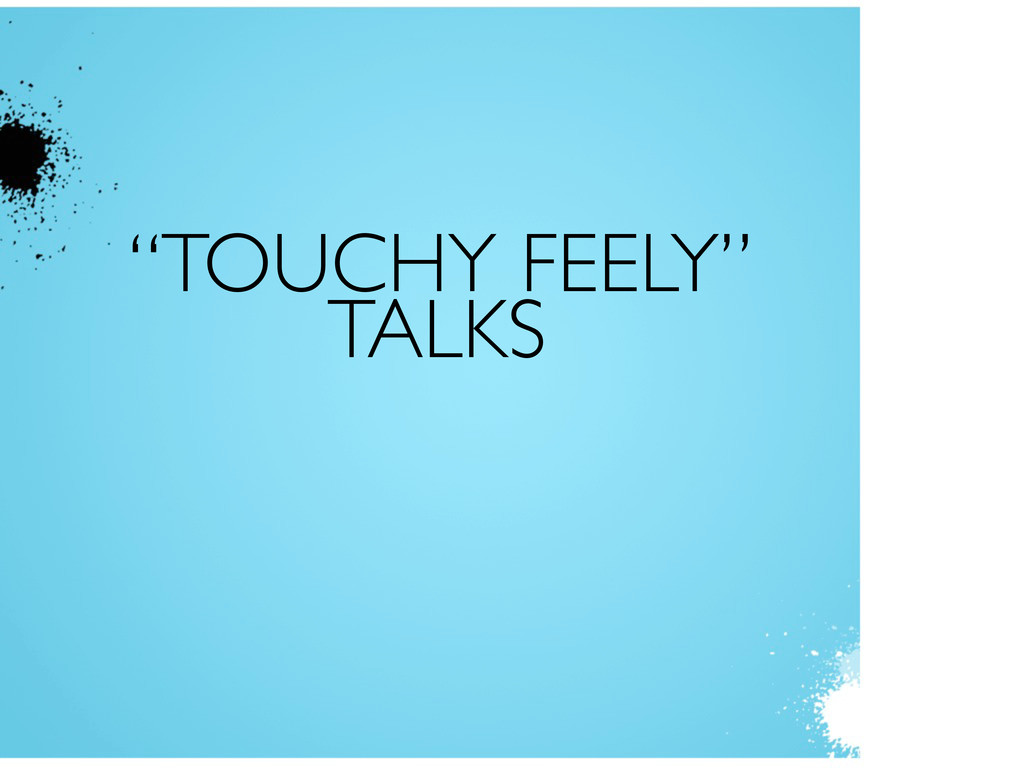 """TOUCHY FEELY"" TALKS"