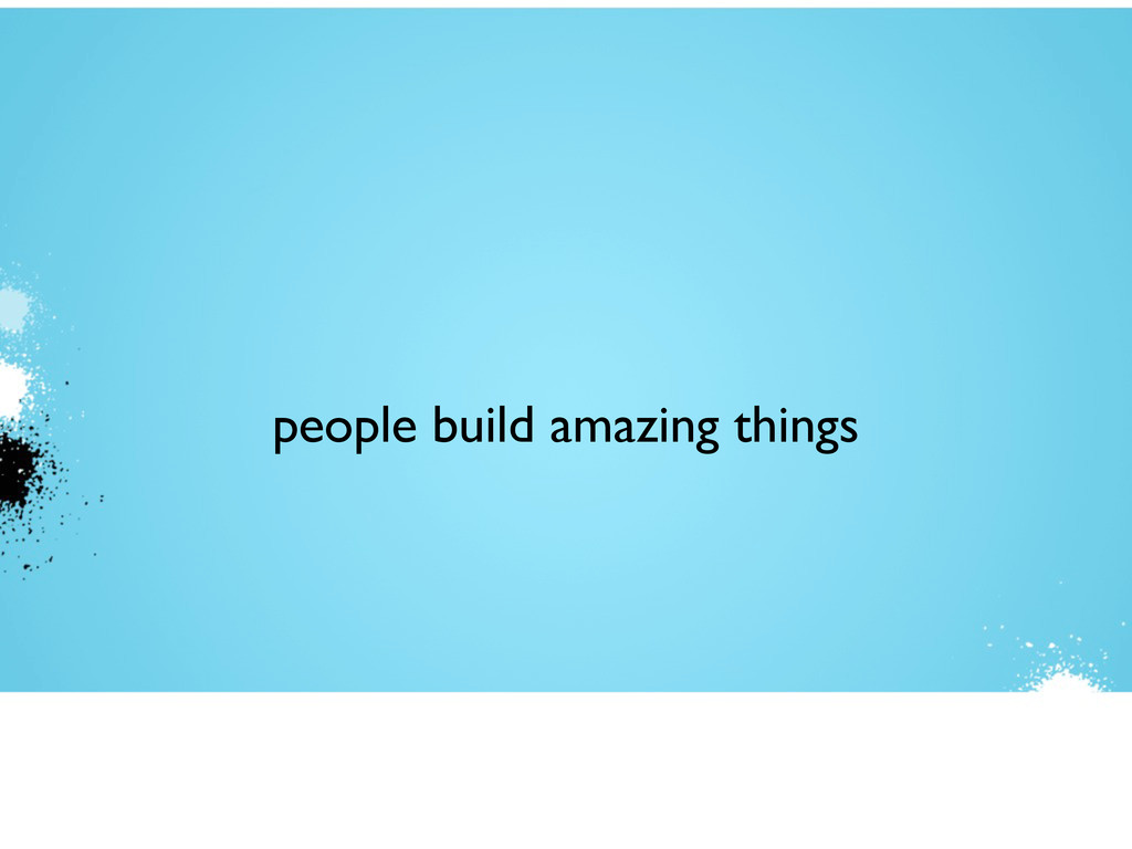 people build amazing things