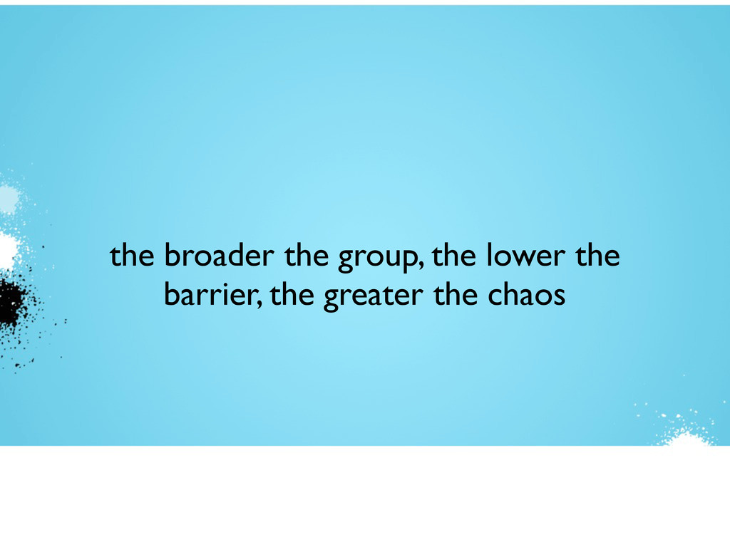 the broader the group, the lower the barrier, t...