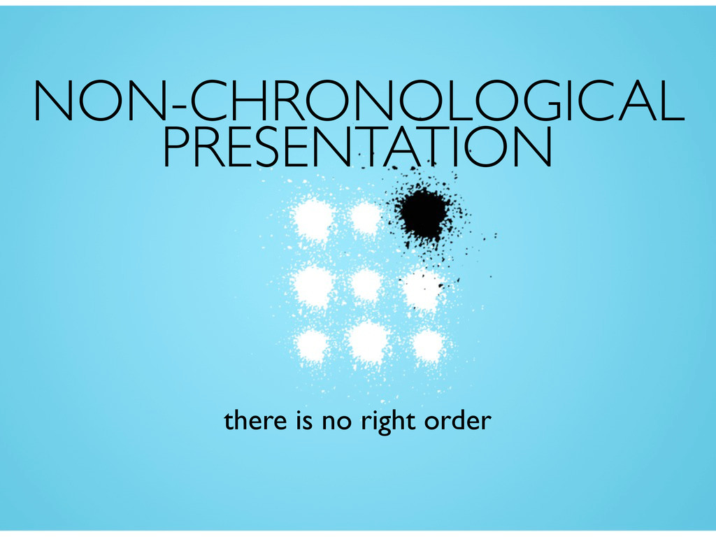 NON-CHRONOLOGICAL PRESENTATION there is no righ...