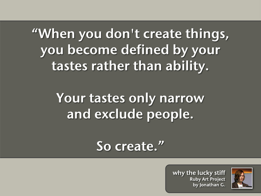 """When you don't create things, you become defin..."