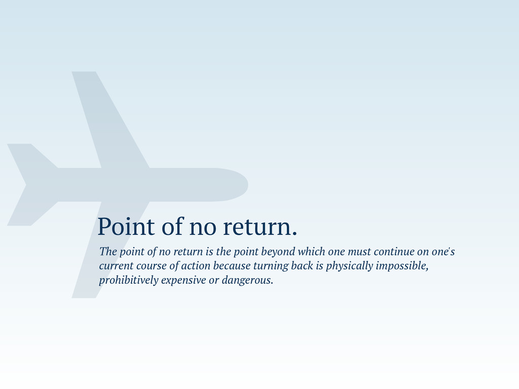 ✈ Point of no return. The point of no return is...