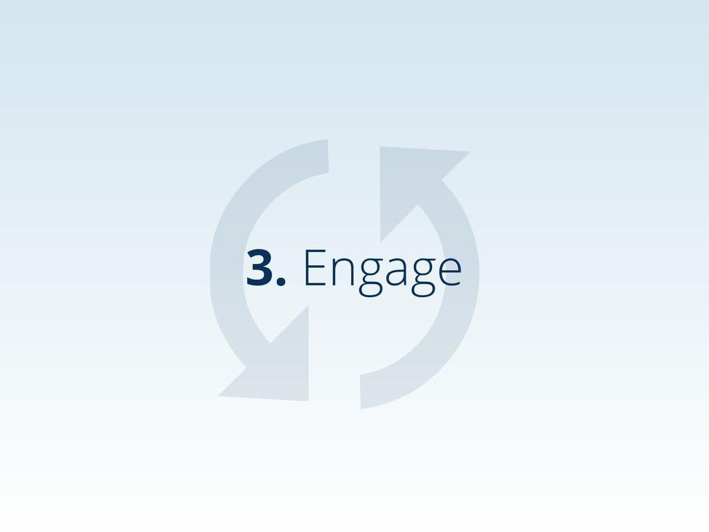 3. Engage