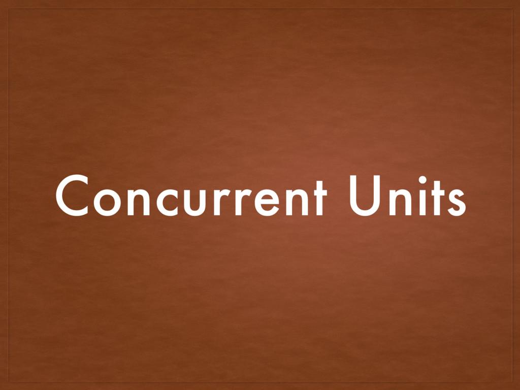 Concurrent Units