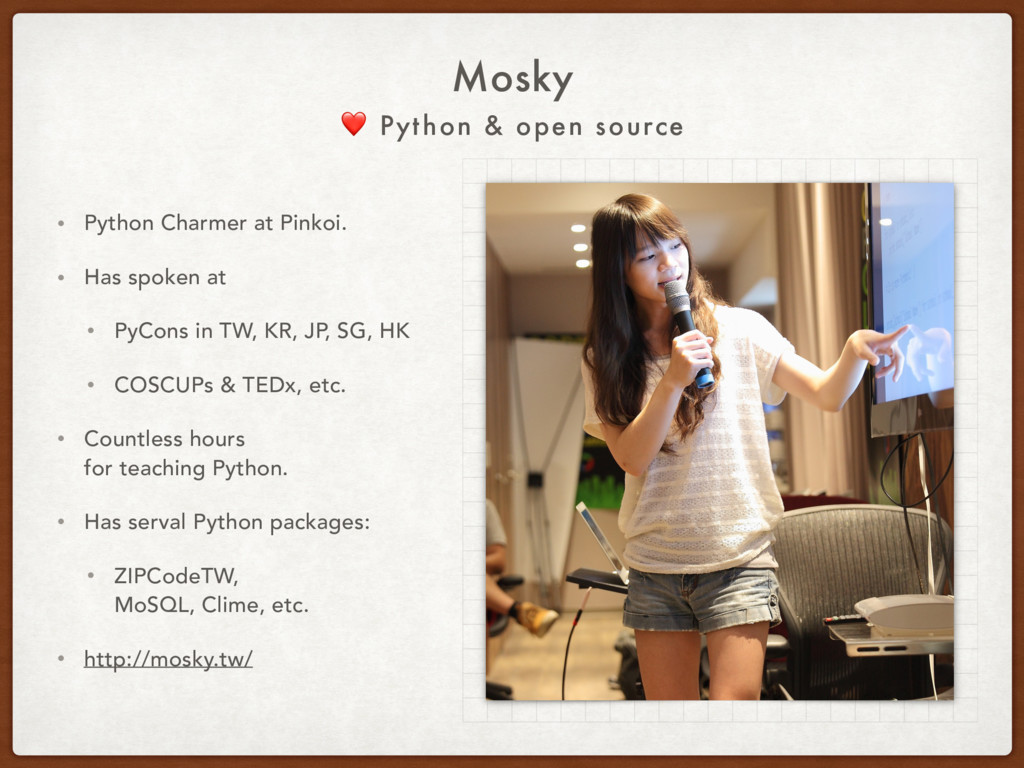 ❤ Python & open source Mosky • Python Charmer a...