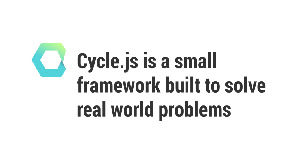 Cycle.js is a small framework built to solve re...