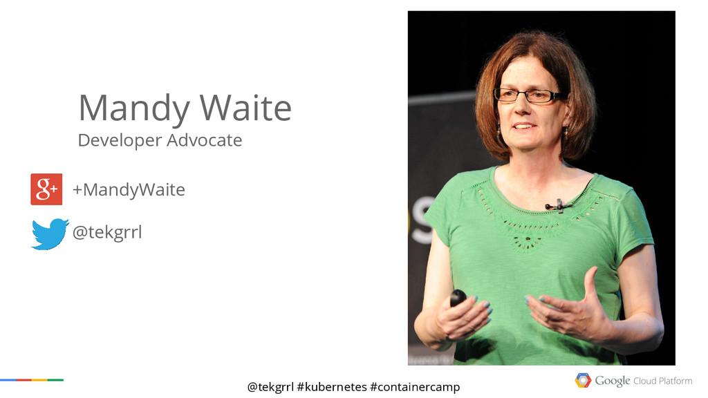 @tekgrrl #kubernetes #containercamp Mandy Waite...