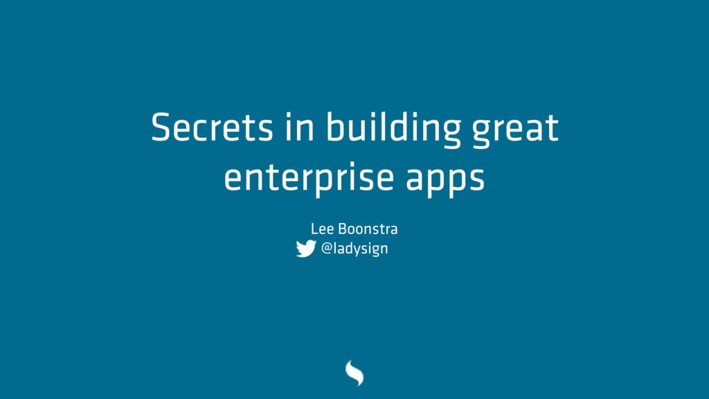 Secrets in building great enterprise apps Lee B...