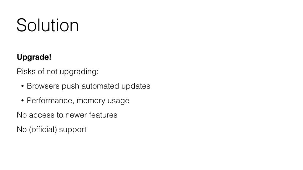 Solution Upgrade! Risks of not upgrading: • Bro...