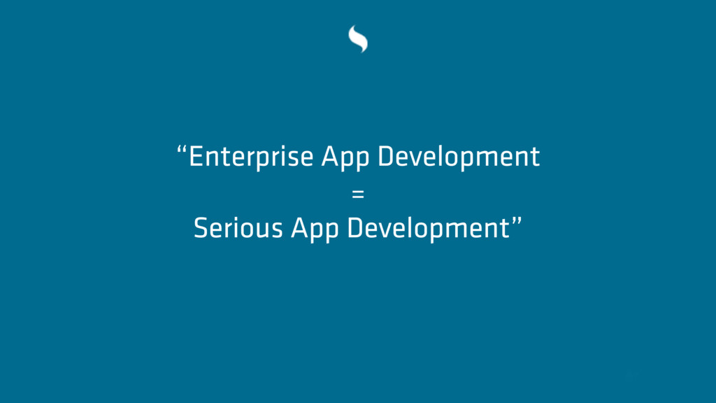 """Enterprise App Development = Serious App Devel..."