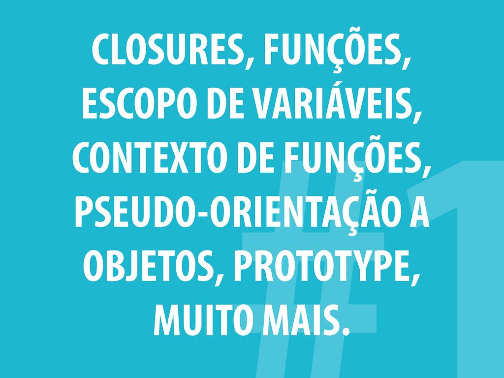 CLOSURES, FUNÇÕES, ESCOPO DE VARIÁVEIS, CONTEXT...