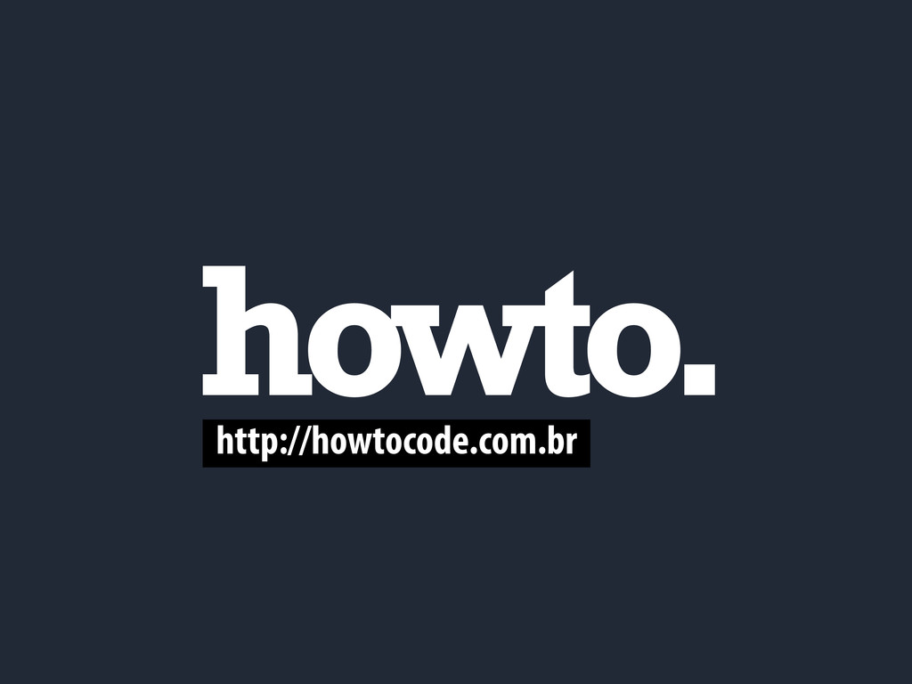 http://howtocode.com.br howto.