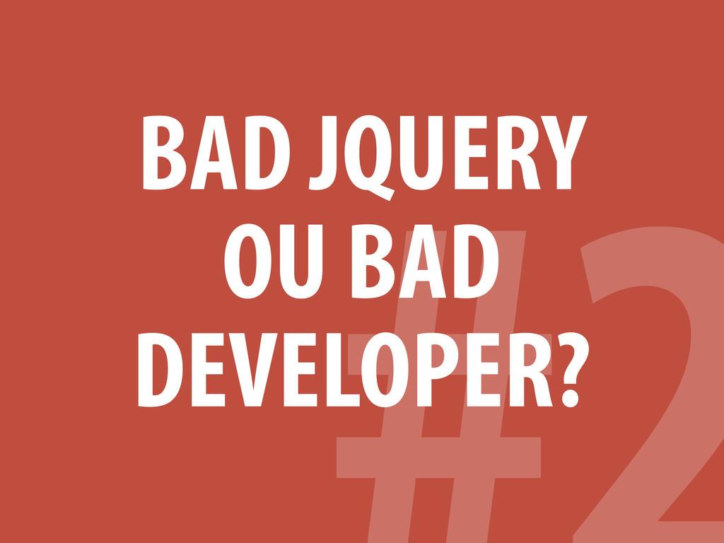 BAD JQUERY OU BAD DEVELOPER?