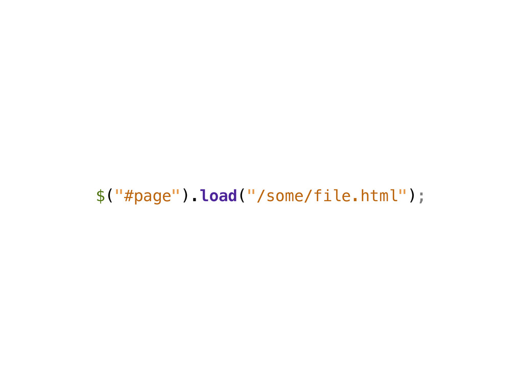 """$(""""#page"""").load(""""/some/file.html"""");"""