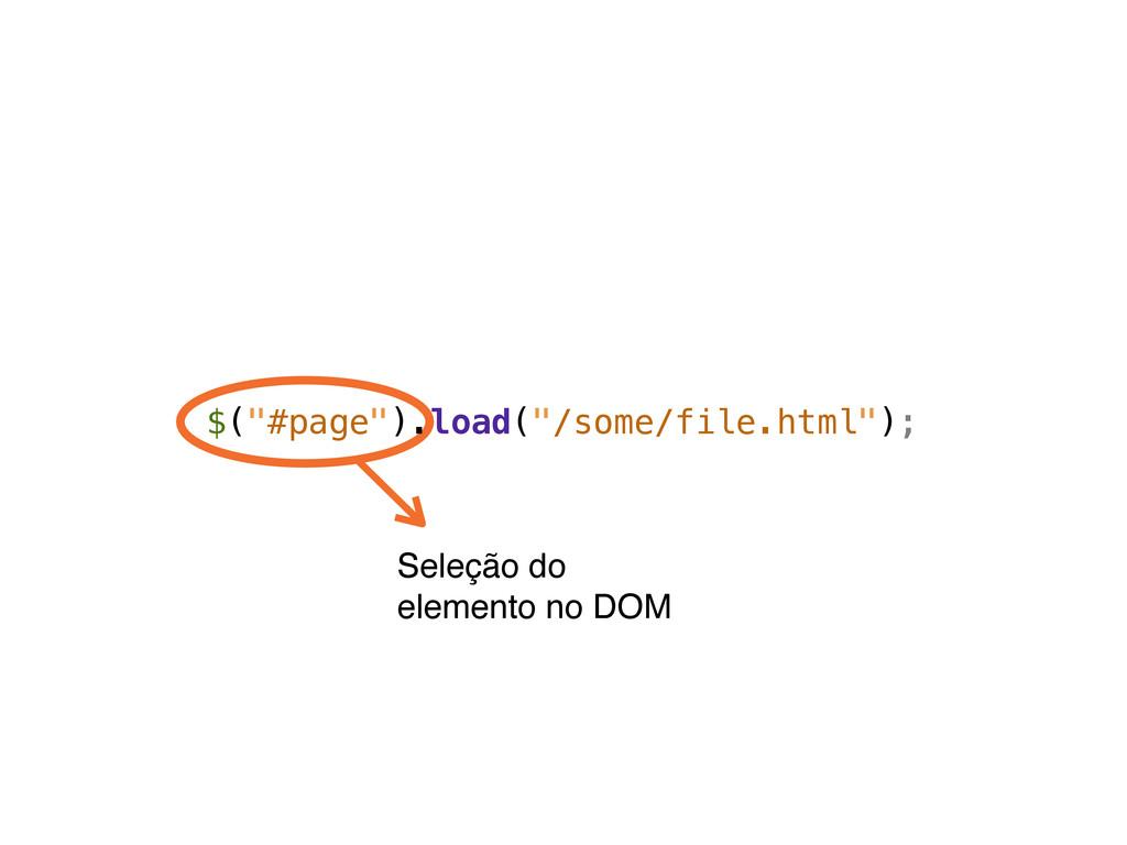 """Seleção do elemento no DOM $(""""#page"""").load(""""/so..."""