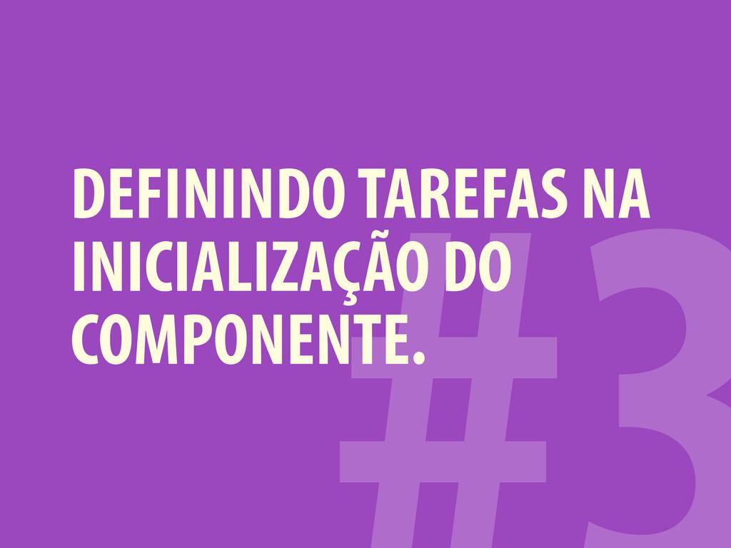 DEFININDO TAREFAS NA INICIALIZAÇÃO DO COMPONENT...
