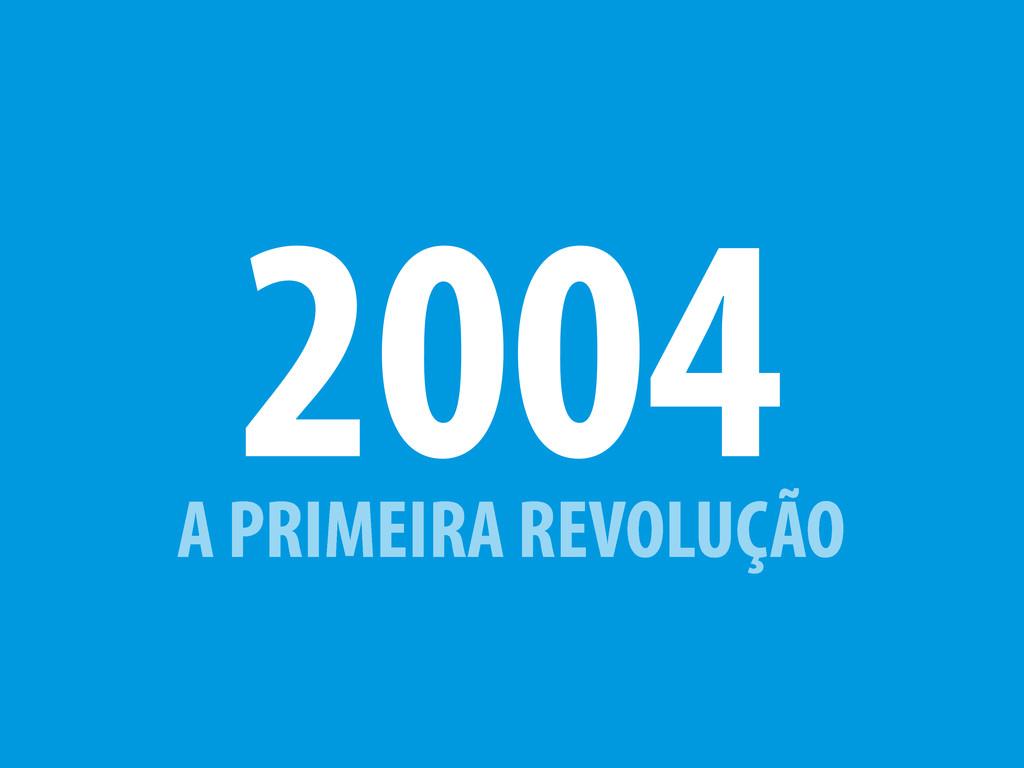 A PRIMEIRA REVOLUÇÃO 2004