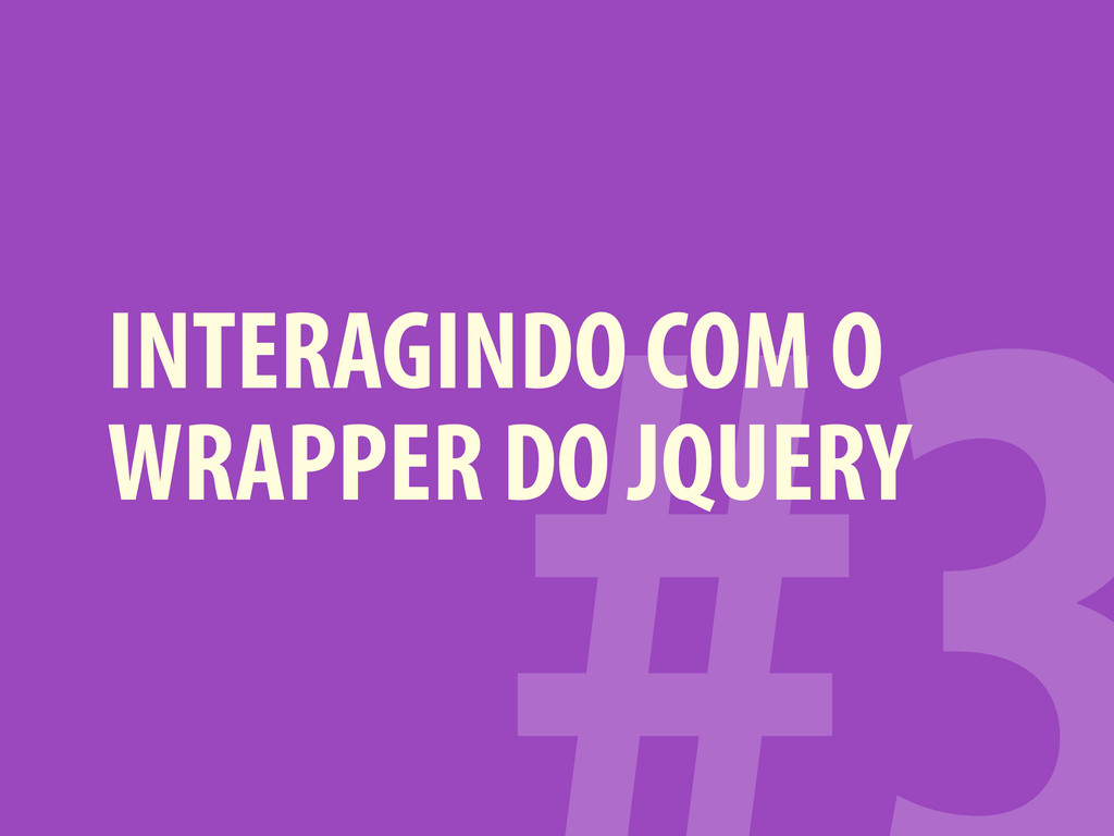 INTERAGINDO COM O WRAPPER DO JQUERY