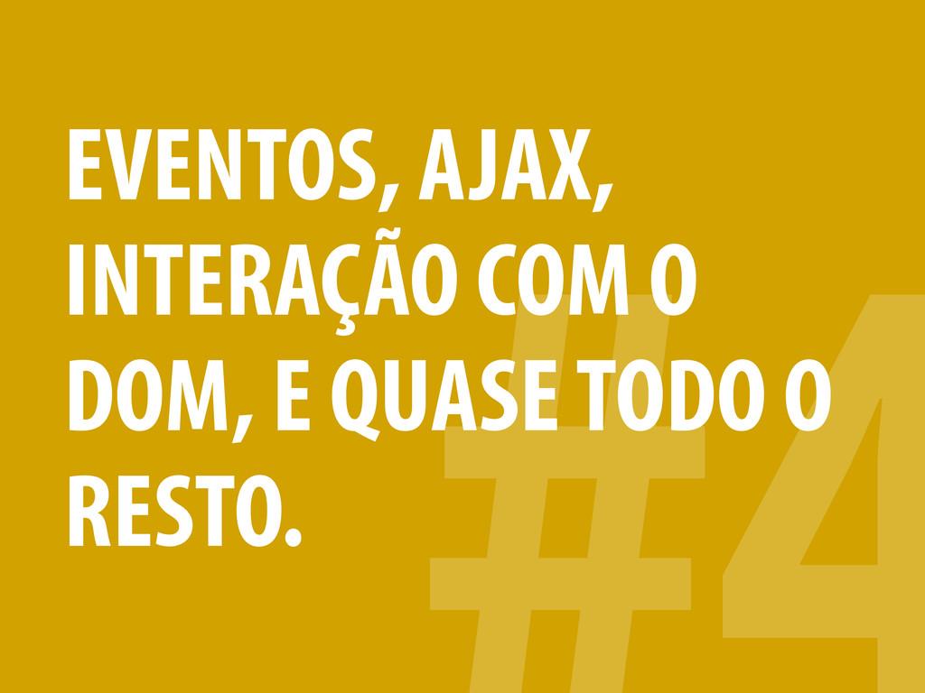 EVENTOS, AJAX, INTERAÇÃO COM O DOM, E QUASE TOD...